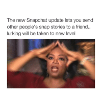 Funny, New Snapchat, and New Snapchat Update: The new Snapchat update lets you send  other people's snap stories to a friend..  lurking will be taken to new level