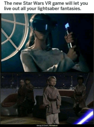 George W. Bush, Jedi, and Lightsaber: The new Star Wars VR game will let you  live out all your lightsaber fantasies.  George W Bush I Memedroid Jedi simulator
