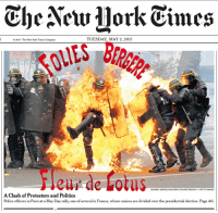 Globalist Media has turned Parisian Men into dancing girls.: The New Work Times  TUESDAY, MAY 2, 2017  2017 The New York Times Company  eur de Lotus  ZAKARIA ABDELKARVAGENCE FRANCE-PRESSE  A ash of Protesters and Politics  Police officers in Paris at a May Day rally,  one of several in France, where unions are divided over the presidential election. Page A6 Globalist Media has turned Parisian Men into dancing girls.