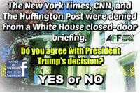 cnn.com, Facebook, and Memes: The New York Times, CNN and  The Huffngton Post were denied  from a White House closed door  briefing  FREEDOM  FIGHTERS  Do you agree with President  NATION  Trump SdeCISIonr  IN  DISTRESS  kee us on  facebook  YES or NO -- 50% OFF on 2nd Amendment Apparel from Cold Dead Hands! WWW.CDH2A.COM/APPAREL