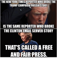 Memes, New York, and Email: THE NEW YORK TIMESIREPORTER WHO BROKE THE  TRUMP CAMPAIGNIRUSSIASTORY  IS THE SAME REPORTER WHO BROKE  THE CLINTON EMAIL SERVER STORY  THAT'S CALLED A FREE  AND FAIR PRESS