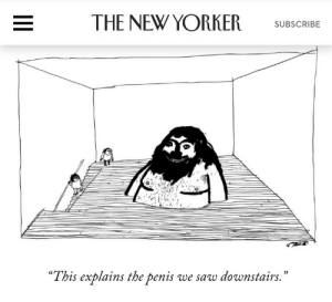 "suckmydicknewyorker:  Kudos to the New Yorker on publishing a cartoon that's funnier than anything we've ever posted : THE NEW YORKER SUBSCR  ""This explains the penis we saw downstairs.  '"" suckmydicknewyorker:  Kudos to the New Yorker on publishing a cartoon that's funnier than anything we've ever posted"