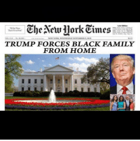"""Racist: The NewYork Times  Late Edition  """"All the News  VOL CLX  NEW YORK, WEDNESDAY NOVEMBER 9, 2016  TRUMP FORCES BLACK FAMILY  FROM HOME Racist"""