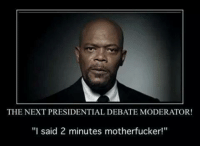 "Memes, Moderation, and 🤖: THE NEXT PRESIDENTIAL DEBATE MODERATOR!  ""I said 2 minutes motherfucker!"""