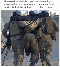 army armyrangers america americastrong navy marines merica usmc usaf unitedstates unitedwestand airforce airandland coastguard military militaryporn pararescue specialforces armedforces followme bluelivesmatter cominghome thinblueline thinredline thinewhiteline deltaforce: The next time words hurt you or chalk writings  scare you into your safe space....take a real hard  fucking look at this picture  then grow up. army armyrangers america americastrong navy marines merica usmc usaf unitedstates unitedwestand airforce airandland coastguard military militaryporn pararescue specialforces armedforces followme bluelivesmatter cominghome thinblueline thinredline thinewhiteline deltaforce