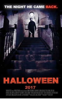 Halloween, Memes, and 🤖: THE NIGHT HE CAME BACK.  HALLOWEEN  2017 Michael Myers is back.
