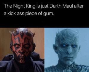 Ass, Dank, and Fresh: The Night King is just Darth Maul after  a kick ass piece of gum Got that subzero fresh by invertedparadoxxx MORE MEMES