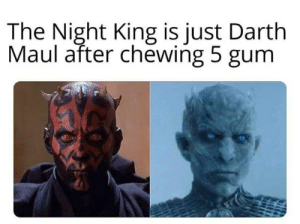 MEMES: The Night King is just Darth  Maul after chewing 5 gum MEMES