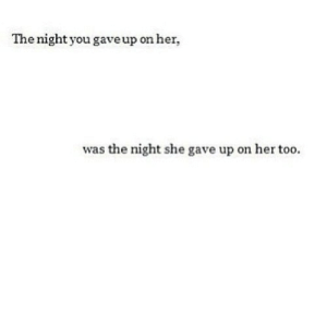 https://iglovequotes.net/: The night you gave up on her,  was the night she gave up on her too. https://iglovequotes.net/