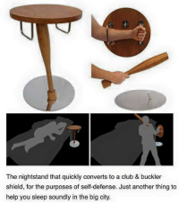 Club, Memes, and Help: The nightstand that quickly converts to a club & buckler  shield, for the purposes of self-defense. Just another thing to  help you sleep soundly in the big city.