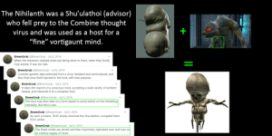"""Life, Half-Life, and Mind: The Nihilanth was a Shu'ulathoi (advisor)  who fell prey to the Combine thought  virus and was used as a host for a  """"fine"""" vortigaunt mind.  BreenGrub @BreenGrub Jul 6, 2014  When the dreamers realized what was being done to them, when they finally  truly awoke, it was too late.  BreenGrub @BreenGrub Jul 6, 2014  Consider genetic data extracted from a virus, tweaked and reintroduced; and  then that virus itself injected in the host, with new purpose.  BreenGrub @BreenGrub - Jul 6, 2014  It takes the imprint of a conscious mind, accepting a wide variety of sentient  classes, and transmits it to a receptive host.  BreenGrub @BreenGrub - Jul 6, 2014  The host may then take on a form based to some extent on the inhabiting  mentality. But this is rare.  BreenGrub @BreenGrub Jul 6, 2014  By such a means, THEY slowly overtook the Shu'ulathoi, corrupted them  from within.  BreenGrub @BreenGrub · Jul 6, 2014  The finest minds are stored and then imprinted, replicated over and over on  an endless supply of hosts. The Nihilanth from Half Life 1 was an Advisor imprinted with a vortigaunt mind"""