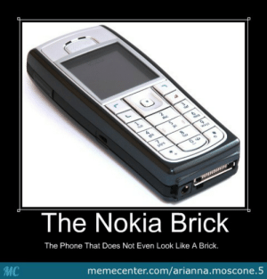 Meme, Phone, and Nokia: The Nokia Brick  The Phone That Does Not Even Look Like A Brick.  MC  memecenter.com/arianna.moscone.5 The Nokia Brick by arianna.moscone.5 - Meme Center