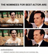 Memes, Best Actor, and 🤖: THE NOMINEES FOR BEST ACTOR ARE:  Andrew Scott The Stag  [Clip continues]  anothermindpalace  Andrew's reaction when seeing his own nominees clip. Happy Birthday Andrew Scott!   ~Sherlock's Pathologist