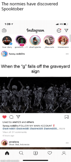 """So there's this thing called a Spooktober: The normies have discovered  Spooktober  al 4G  4 60:L  Instagnam  LIVE  gondorf. charltyjamic  Your story  imanawann  thea.cole  funny.reddiits  When the """"g"""" falls off the graveyard  sign  Liked by anch23 and others  funny.reddiils FOLLOW MY MAIN ACCOUNT!  @askreddiit @askreddiit @askreddiit @askreddii... more  View all 21 commente  4 hours ago  yevaleva  Ubud. Bali, Indone sia  made with me matic So there's this thing called a Spooktober"""