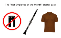 """Starter Pack, Employee of the Month, and Starter: The """"Not Employee of the Month"""" starter pack  1I The Not Employee of the Month starter pack"""
