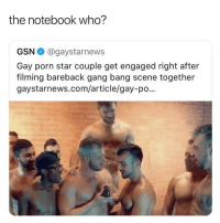 Gang Bang, Memes, and Notebook: the notebook who?  GSN @gaystarnews  Gay porn star couple get engaged right after  filming bareback gang bang scene together  gaystarnews.com/article/gay-po... Cutest story you'll read today 💕