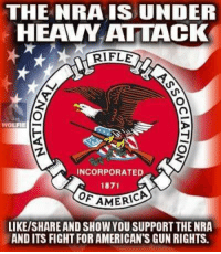 Memes, Patriotic, and Fight: THE NRA IS UNDER  HEAVY ATTACK  RIFLE  WOLFIE  INCORPORATED  1871  AMERICP  LIKE/SHARE AND SHOW YOU SUPPORT THE NRA  AND ITS FIGHT FOR AMERICAN'S GUN RIGHTS. LIKE AND SHARE PATRIOTS!! #NRA #2A #DontTreadOonMe