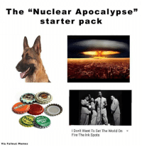 "Brilliant 😂 Credit: Fallout Memes: The ""Nuclear Apocalypse""  starter pack  I Don't Want To Set The World On  Fire The Ink Spots  Via Fallout Memes Brilliant 😂 Credit: Fallout Memes"