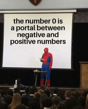 Dump of memes: the number 0 is  a portal between  negative and  positive numbers Dump of memes