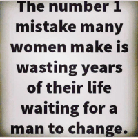 Facts, Life, and Memes: The number 1  mistake many  women make i  wasting years  of their life  waiting for a  man to change. Go 👣👣 this lovely lady @allnaturalforyou @allnaturalforyou now !! facts woman women strongwoman strongwomen inspiration romantic relationship relationships lady ladies girlfriend realtalk realdeal reallife tagafriend strong positivevibes female couples souls soulmates soul iloveyou ilovehim female quotesdaily couple couplegoals she