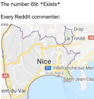 69 lol: The number 69: *Exists*  Every Reddit commenter:  res  Drap  La Trinité A8  Nice  T1 Villefranche-sur-Mer  OLD NICE  A8  Saint-Jean-Cap  ent-du-Var 69 lol