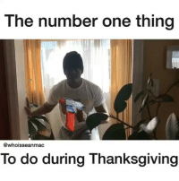 Follow this man!!! @whoisseanmac hes hilarious! 😂😂😂 and he posts daily: The number one thing  @whoisseanmac  To do during Thanksgiving Follow this man!!! @whoisseanmac hes hilarious! 😂😂😂 and he posts daily