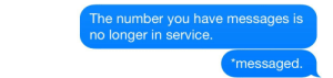 yourkingdave:  Me : The number you have messages is  no longer in service.  *messaged. yourkingdave:  Me