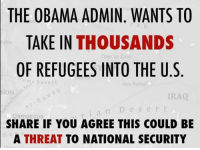 #NOAMNESTY: THE OBAMA ADMIN. WANTS TO  TAKE IN THOUSANDS  akia  OF REFUGEES INTO THE U.S  s Des ert  Abu Kamal  Damascus  SHARE IF YOU AGREE THIS COULD BE  A THREAT  TO NATIONAL SECURITY #NOAMNESTY