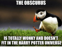 The Obscurus: THE OBSCURUS  IS TOTALLY WONKY AND DOESNT  FIT IN THE HARRY POTTER UNIVERSE  imgflip.com The Obscurus