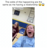 Memes, 🤖, and Epic: The odds of this happening are the  same as me having a relationship  ig: @bestvines epic! 😂 👉🏻(@bestvines bestvines)