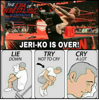 Memes, 🤖, and Paul Heyman: THE  OF  FB ERAOWRESTLING  JERI KO IS OVER!  LIE  TRY  CRY  ALOT  DOWN  NOT TO CRY I can't believe this happened :'(  - Paul Heyman Guy