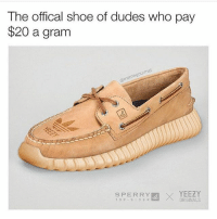 Memes, Yeezy, and 20 A: The offical shoe of dudes who pay  $20 a gram  our me  SPERRY  EX YEEZY  TOP S I DER  ORIGINALS When this dropping ??? (@memegourmet)