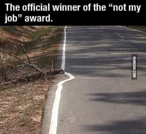 """Time, Job, and Not My Job Award: The official winner of the """"not my  job"""" award. No time to waste"""