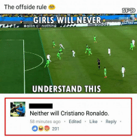 """Cristiano Ronaldo, Memes, and Good: The offside rule  SPD  GIRLSWILL NEVER  #allin c': nothing  UNDERSTAND THIS  Neither will Cristiano Ronaldo.  58 minutes ago Edited Like Reply  201 Double Tap in .002 Seconds for Good Luck 😱 Comment """"⚽️"""" 8 Times in a row for a Followback 👇"""