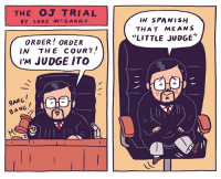 """Cute, Memes, and Spanish: THE OJ TRIAL  BY LUKE MCGARRY  IN SPANISH  THAT MEANS  LITTLE JUDGE""""  ORDER! ORDER  IN THE COURT.!  I'M JUDGE ITO  BANG  BANG  乙 Haha, cute. A timely joke about a relevant subject. ojsimpson judgeito illustration drawingaday spanish"""
