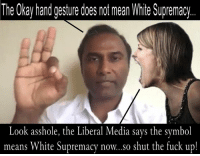 Fake news! The 👌🏾 Sign is NOT a Symbol of White Supremacy ~Terry~: The Okay hand gesture does not mean White Supremacy  Look asshole, the Liberal Media says the symbol  means White Supremacy now..so shut the fuck up Fake news! The 👌🏾 Sign is NOT a Symbol of White Supremacy ~Terry~