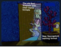 New Spongebob: The old Bart  Simpson with  chair meme  formate  New Spongebob  waiting format