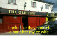 Cunt, Wife, and Old: THE OLD CUNT  BAR  Looks like they named  a bar after my ex wife