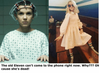 Shes Dead: The old Eleven can't come to the phone right now. Why??? Oh  cause she's dead!