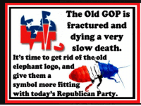 Memes, Republican Party, and Death: The Old GOP is  fractured and  dying a very  slow death.  It's time to get rid of the old  elephant logo, and  give them a  symbol more fitting  with today's Republican Party. MEME by JD.