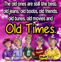"Memes, Boots, and Tuneful: The old ones are still the best.  Oldjeans, old boots, old friends.  old tunes, old movies and  Old Times,a  Share""  Stuff"