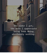 Appreciate, Home, and More: The older I get,  the more I appreciate  being home doing  absolutely nothing.