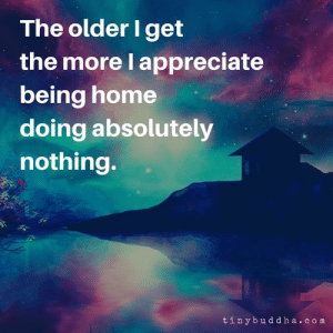 Memes, Appreciate, and Home: The older I get  the more l appreciate  being home  doing absolutely  nothing.  tinybud d ha.c om