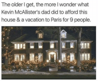 Dad, Memes, and House: The older I get, the more l wonder what  Kevin McAllister's dad did to afford this  house & a vacation to Paris for 9 people 🤔