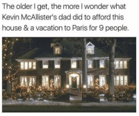 Dad, Funny, and House: The older I get, the more l wonder what  Kevin McAllister's dad did to afford this  house & a vacation to Paris for 9 people. The Silver Tuna! https://t.co/FCzXaKmhoH