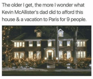 Dad, Guess, and House: The older I get, the more l wonder what  Kevin McAllister's dad did to afford this  house & a vacation to Paris for 9 people. Selling Crack I guess