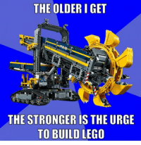Funny, Lego, and Build: THE OLDER I GET  THE STRONGER IS THE URGE  TO BUILD LEGO Lego