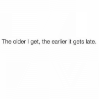 Dank, 🤖, and Get: The older l get, the earlier it gets late.