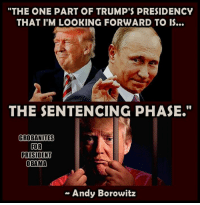 """""""THE ONE PART OF TRUMP'S PRESIDENCY  THAT I'M LOOKING FORWARD TO IS...  THE SENTENCING PHASE.""""  GROBAN ITES  FOR  PRESIDENT  OBAMA  Andy Borowitz Image from Grobanites for President Obama"""