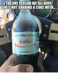 Jodie Jodieboy cheater stealyourgirl punk bitchplease coke dietcoke cocacola share military militarylife divorce girlfriend boyfriend fuckboy punkbitch always dearjohn: THE ONE PERSONWEALL HOPE  SHES NOT SHARING ACOKE WITH  Share a  Diet Coke with  Jodie  #Share acoke Jodie Jodieboy cheater stealyourgirl punk bitchplease coke dietcoke cocacola share military militarylife divorce girlfriend boyfriend fuckboy punkbitch always dearjohn